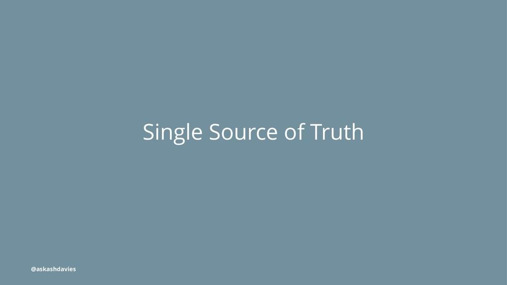 Single Source of Truth @askashdavies