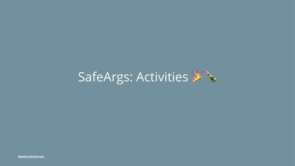 SafeArgs: Activities @askashdavies