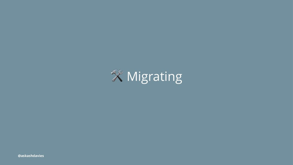 ! Migrating @askashdavies