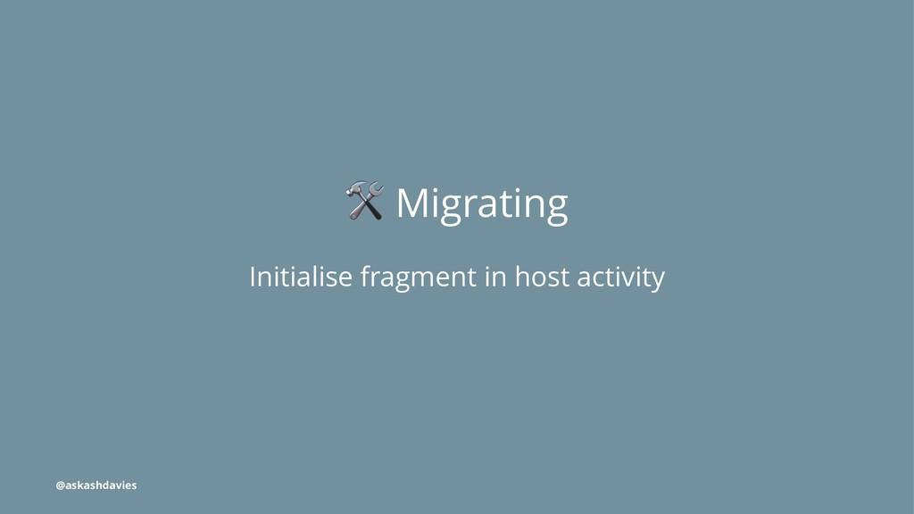 ! Migrating Initialise fragment in host activit...
