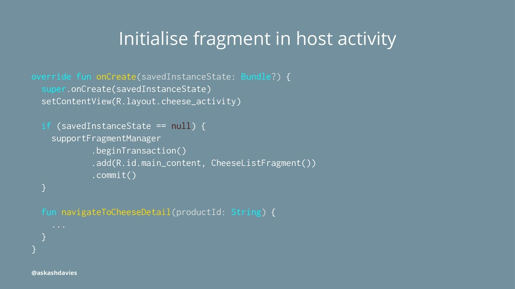 Initialise fragment in host activity override f...