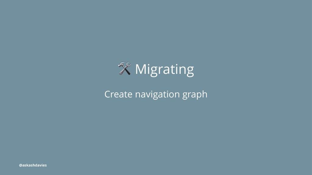 ! Migrating Create navigation graph @askashdavi...