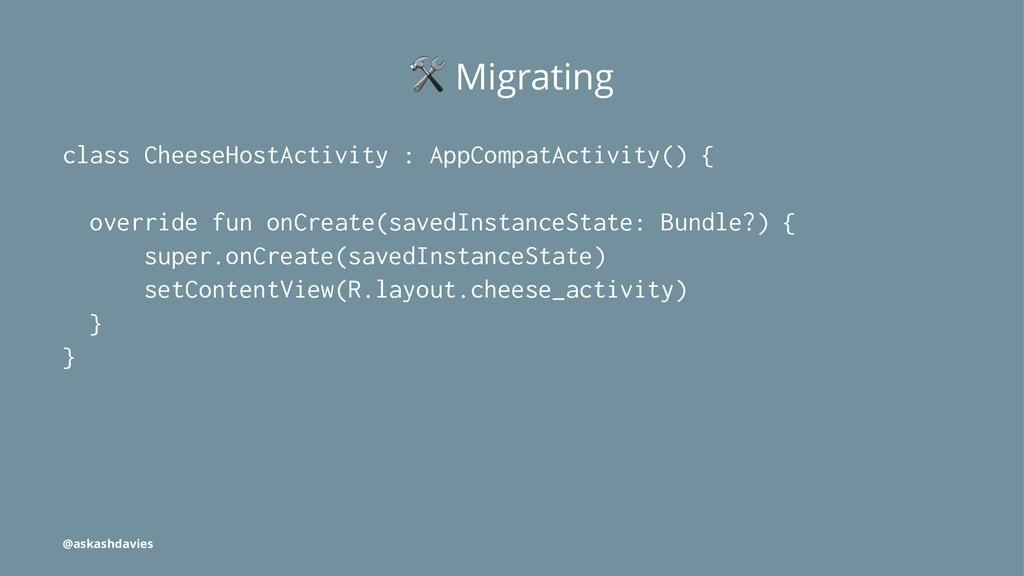 ! Migrating class CheeseHostActivity : AppCompa...