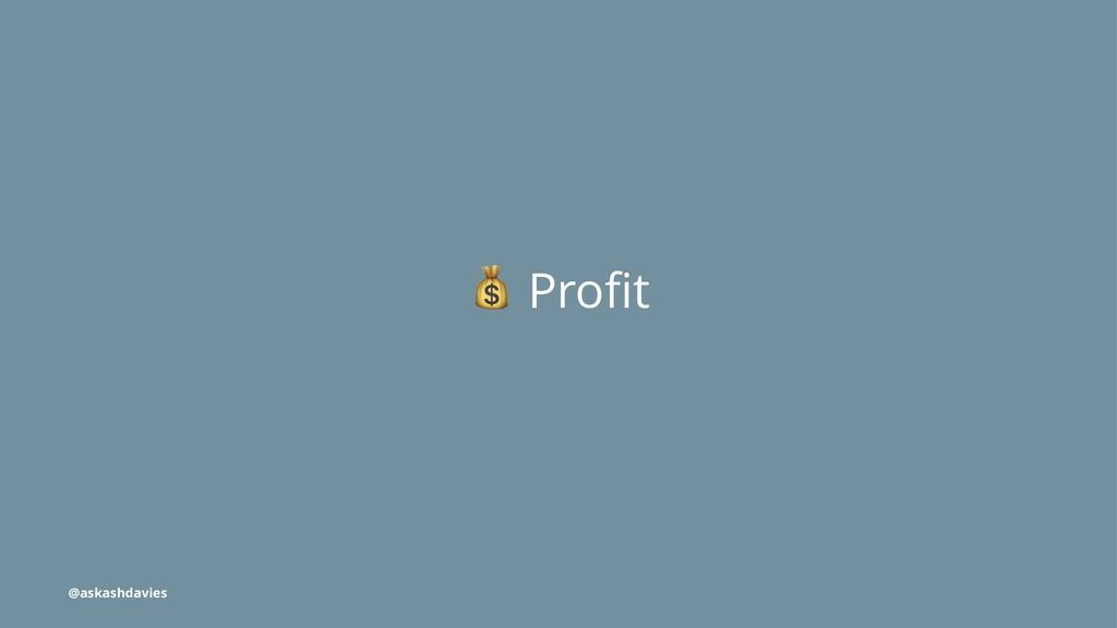 ! Profit @askashdavies