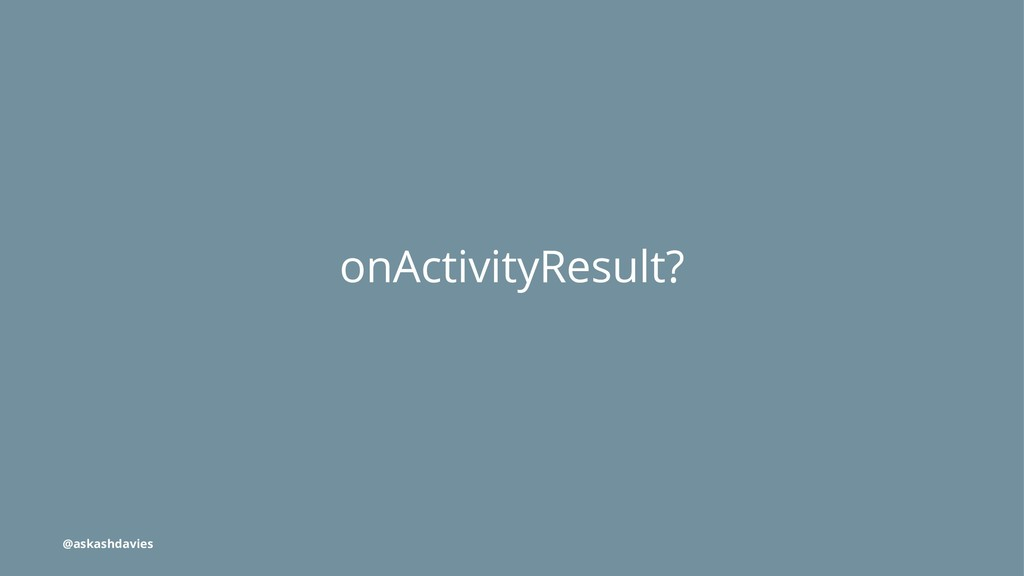 onActivityResult? @askashdavies
