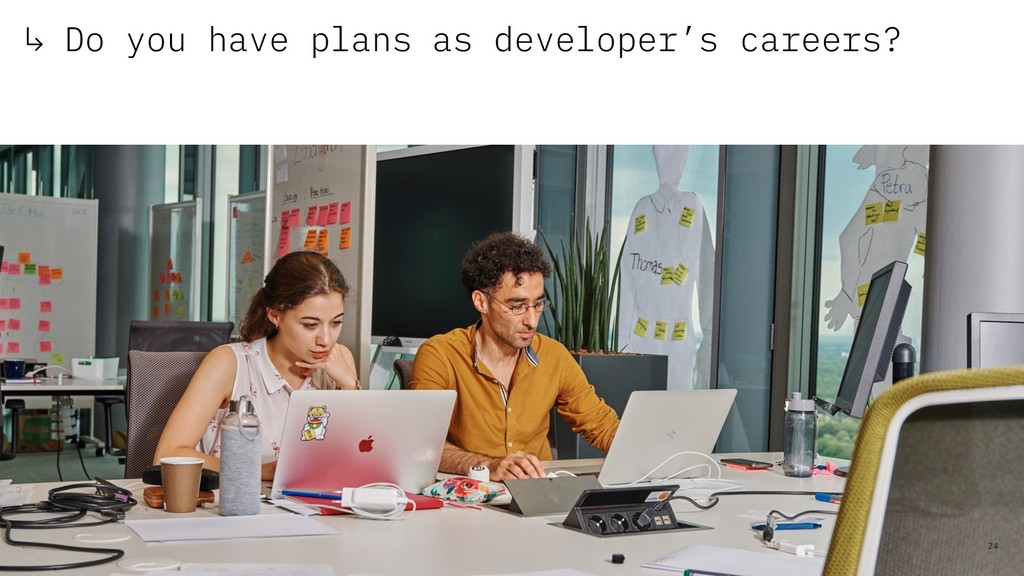 ↳ Do you have plans as developer's careers? 24