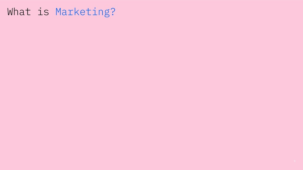 9 What is Marketing?
