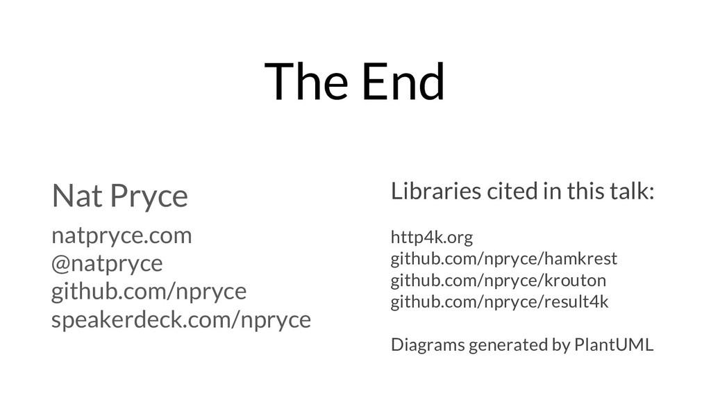 The End Nat Pryce natpryce.com @natpryce github...