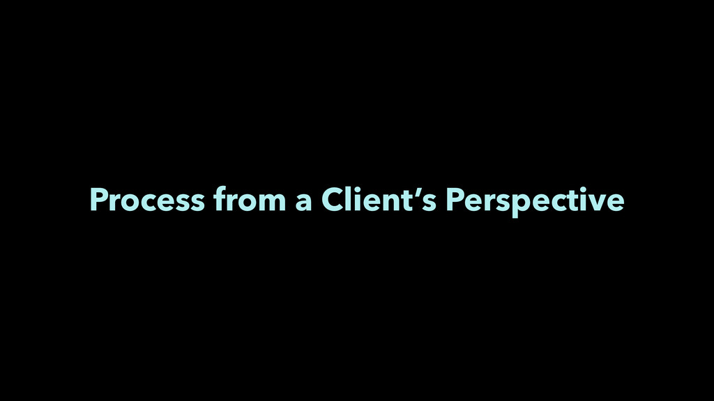 Process from a Client's Perspective