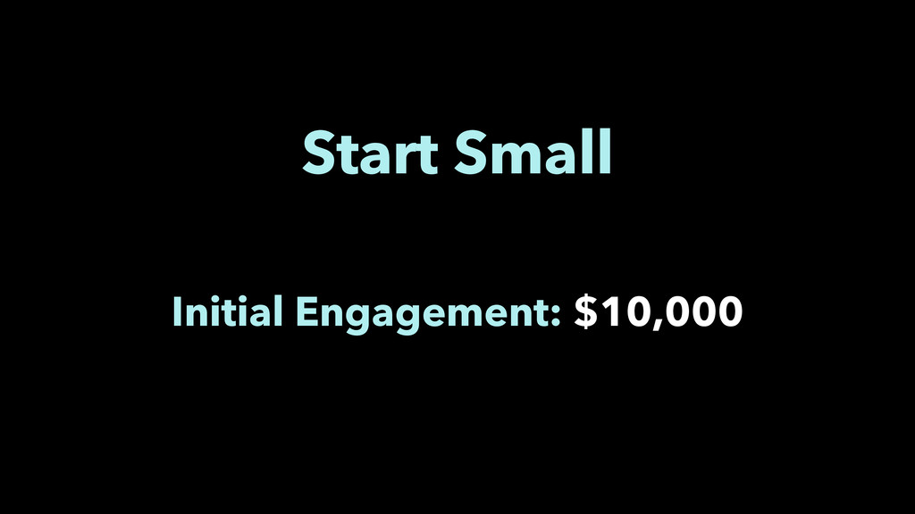 Start Small Initial Engagement: $10,000