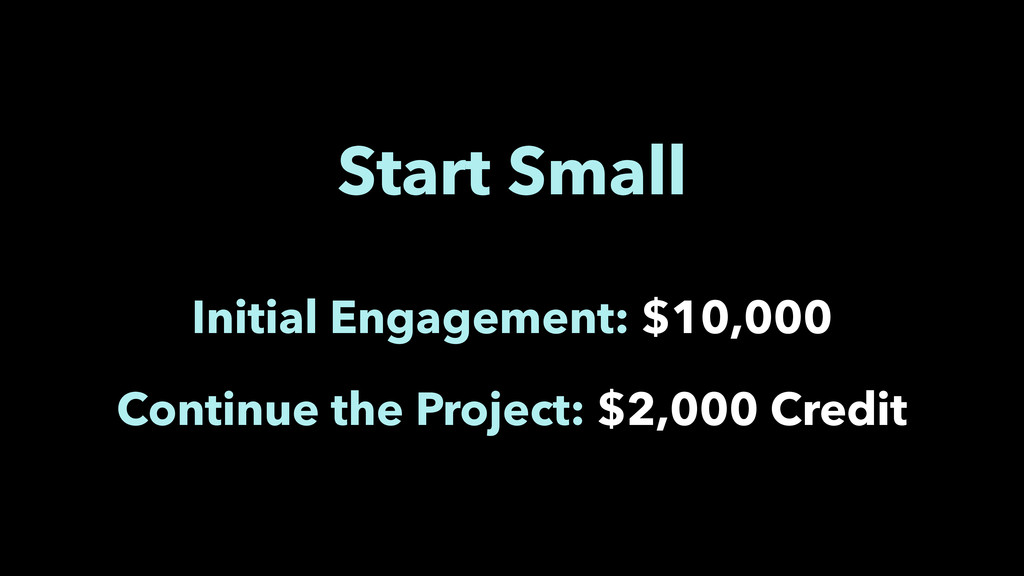 Start Small Initial Engagement: $10,000 Continu...