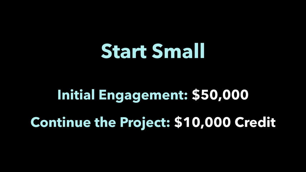 Start Small Initial Engagement: $50,000 Continu...