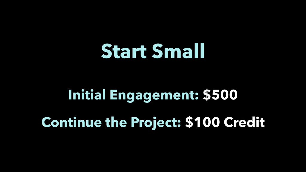 Start Small Initial Engagement: $500 Continue t...