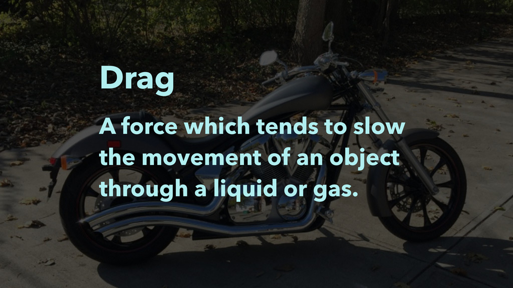 A force which tends to slow the movement of an ...