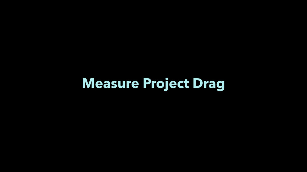 Measure Project Drag