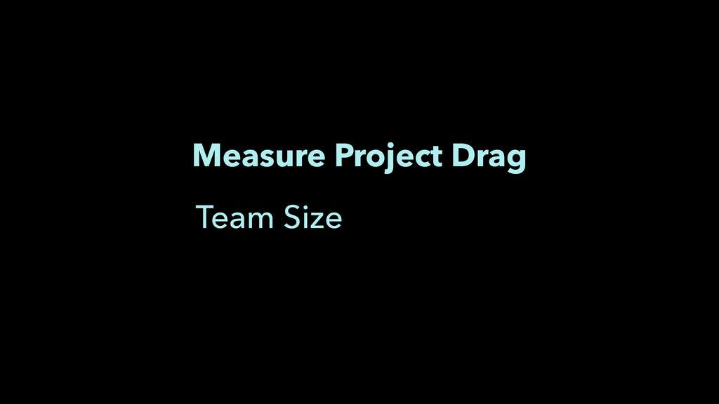 Measure Project Drag Team Size