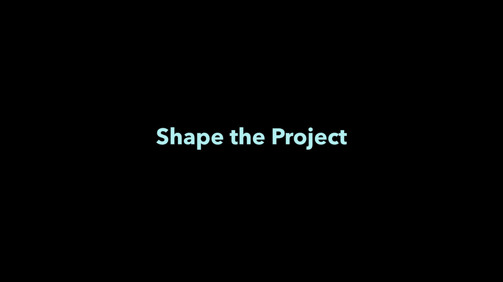 Shape the Project