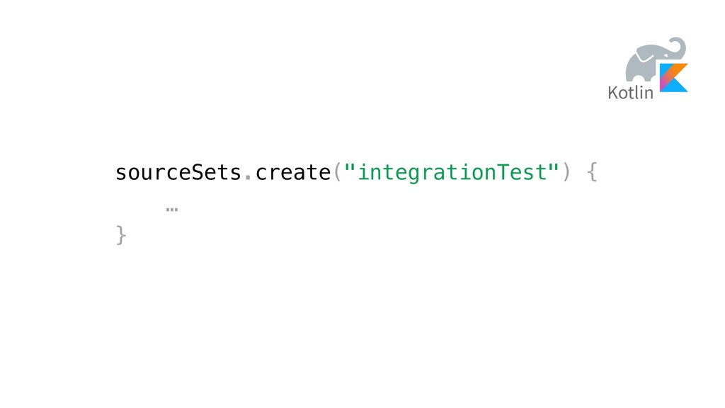 "sourceSets.create(""integrationTest"") { … } Kotl..."