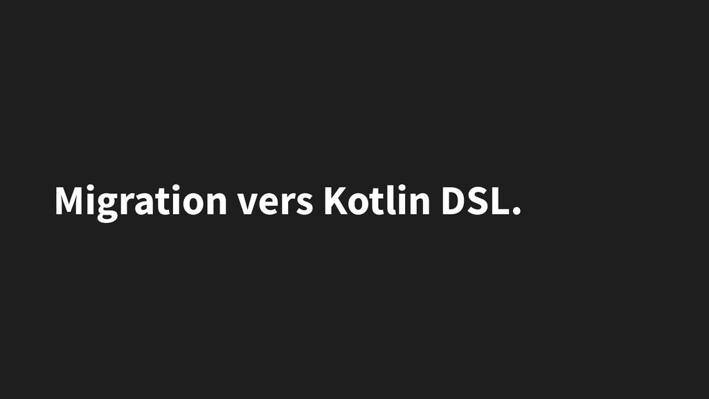 Migration vers Kotlin DSL.