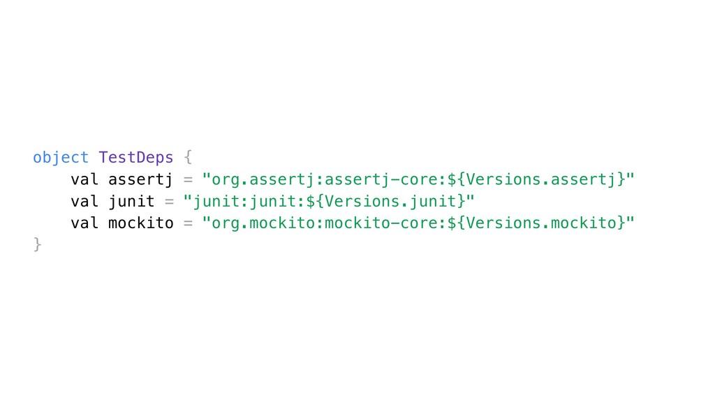 "object TestDeps { val assertj = ""org.assertj:as..."