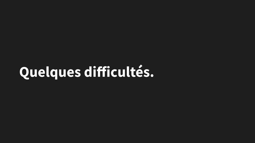 Quelques difficultés.