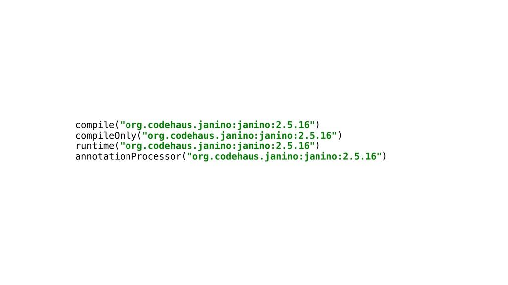 """compile(""""org.codehaus.janino:janino:2.5.16"""") co..."""