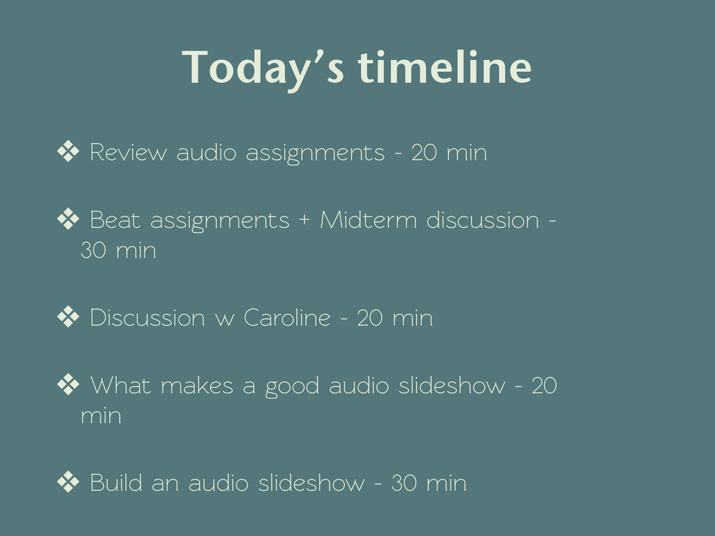 Today's timeline ❖ Review audio assignments - 2...