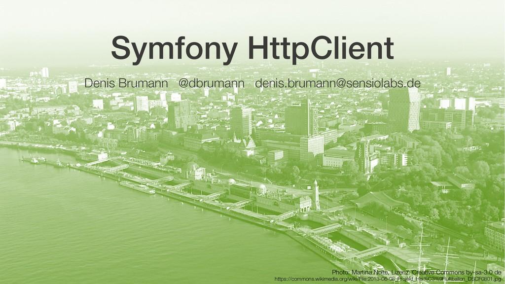 Symfony HttpClient Denis Brumann @dbrumann deni...