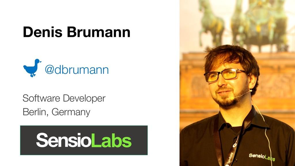 Denis Brumann @dbrumann Software Developer Berl...