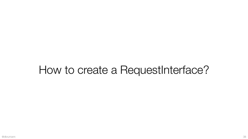 @dbrumann 38 How to create a RequestInterface?