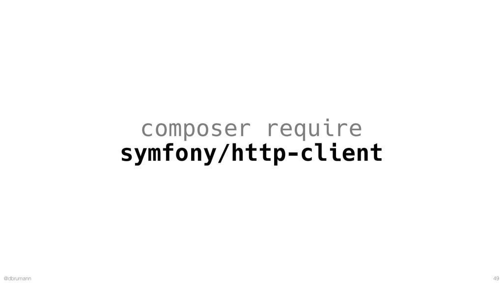 @dbrumann 49 composer require symfony/http-clie...