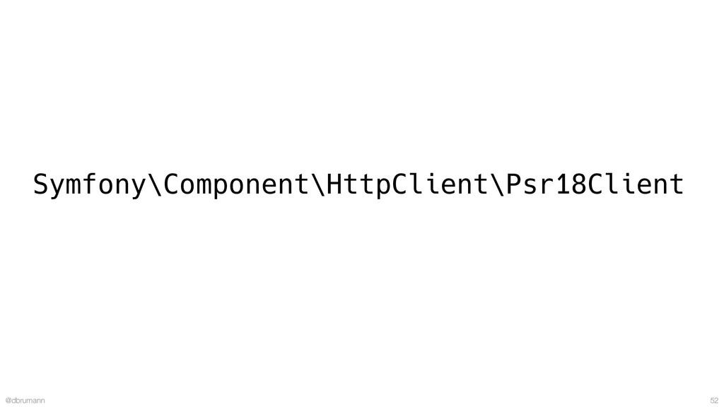 @dbrumann 52 Symfony\Component\HttpClient\Psr18...