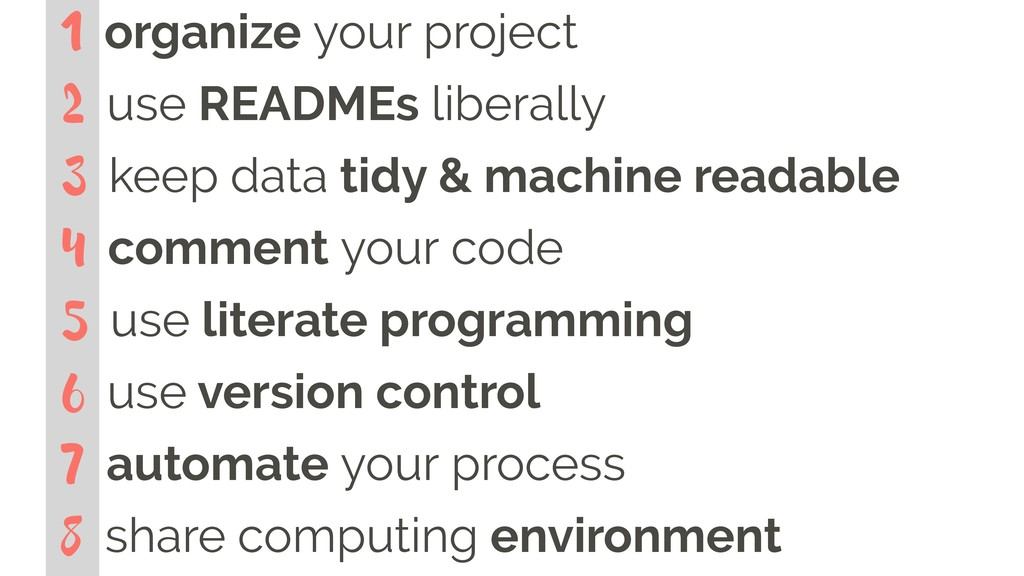 1 organize your project 2 use READMEs liberally...