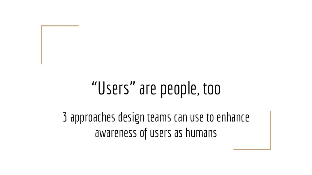 """""""Users"""" are people, too 3 approaches design tea..."""