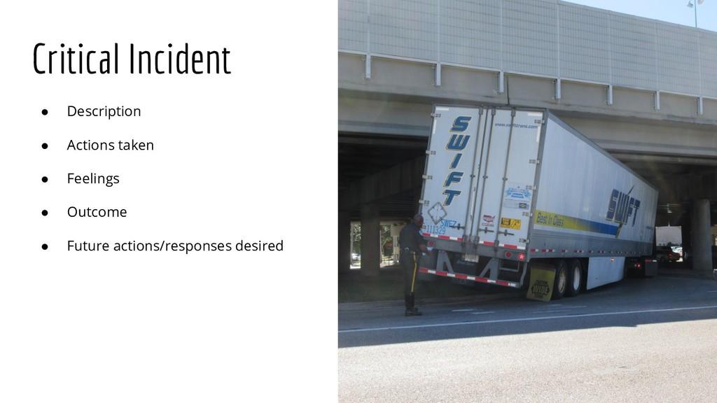 Critical Incident ● Description ● Actions taken...