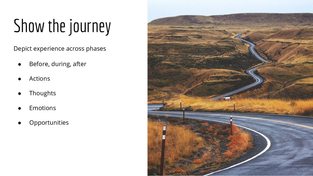 Show the journey Depict experience across phase...