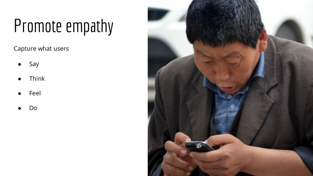 Promote empathy Capture what users ● Say ● Thin...