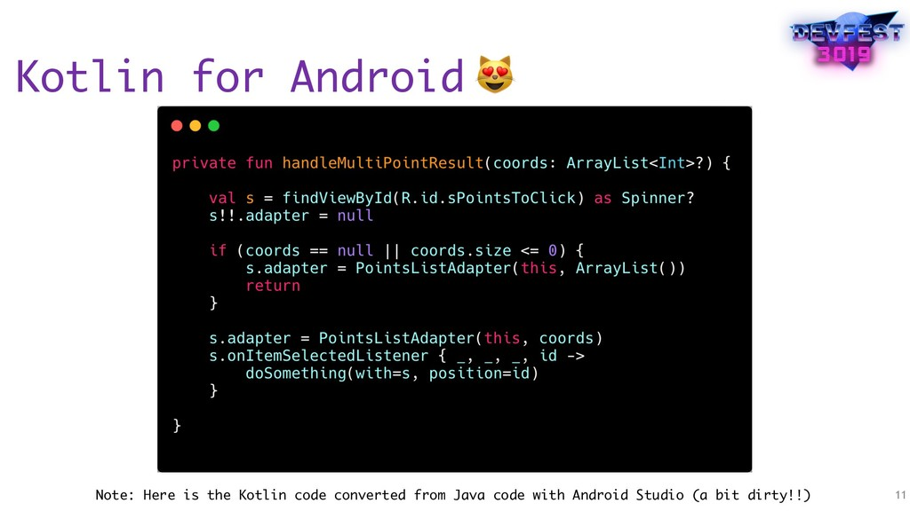 Kotlin for Android 11  Note: Here is the Kotlin...