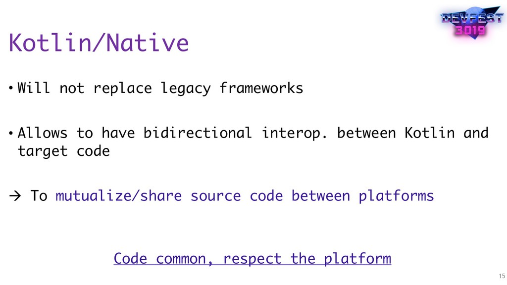 Kotlin/Native • Will not replace legacy framewo...