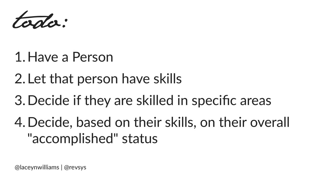 todo: 1.Have a Person 2.Let that person have sk...