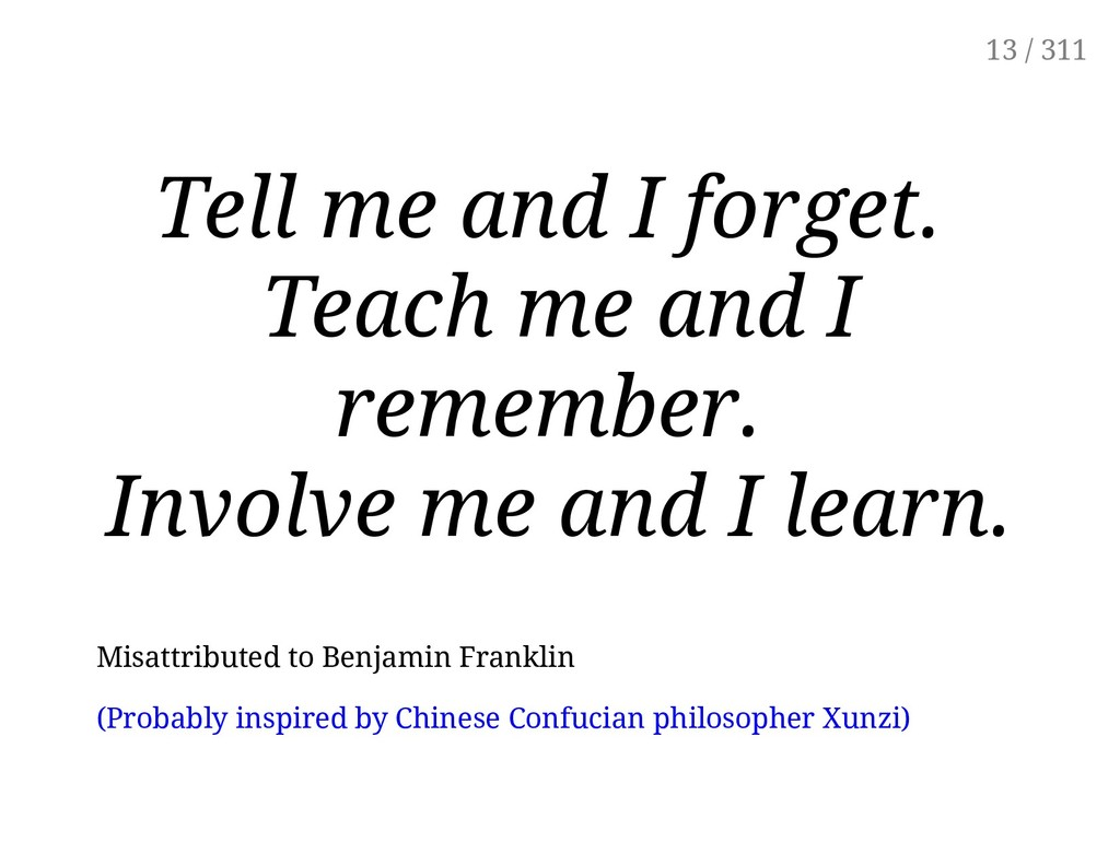 Tell me and I forget. Teach me and I remember. ...