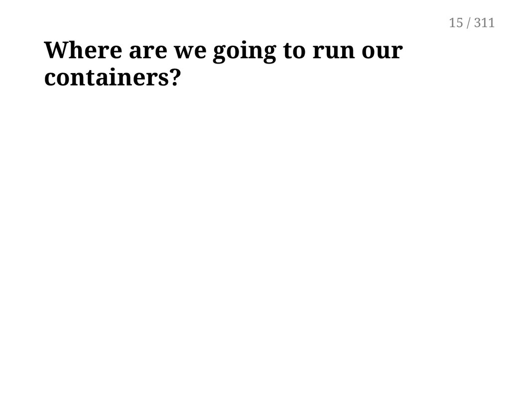Where are we going to run our containers? 15 / ...