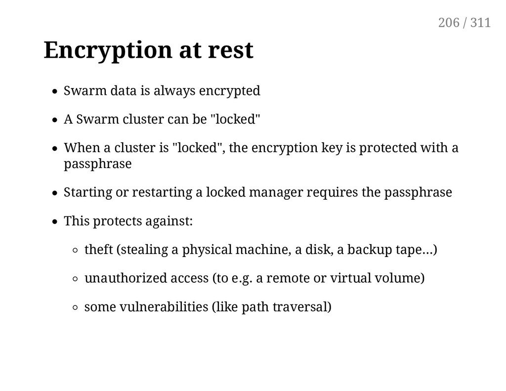 Encryption at rest Swarm data is always encrypt...