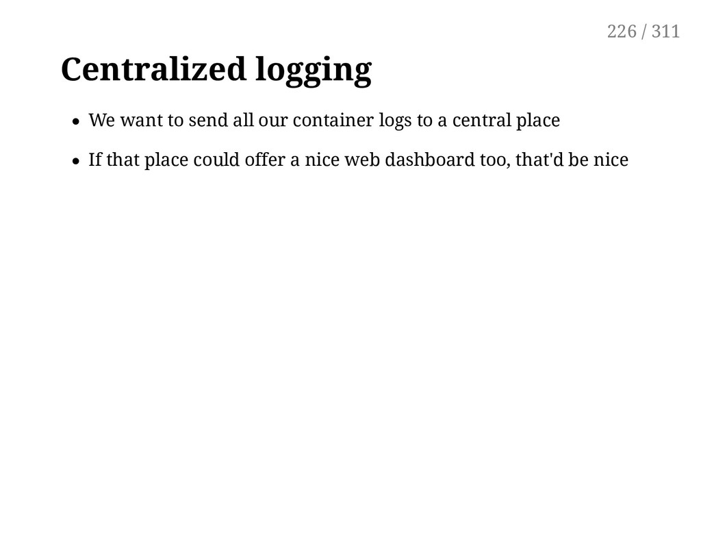 Centralized logging We want to send all our con...