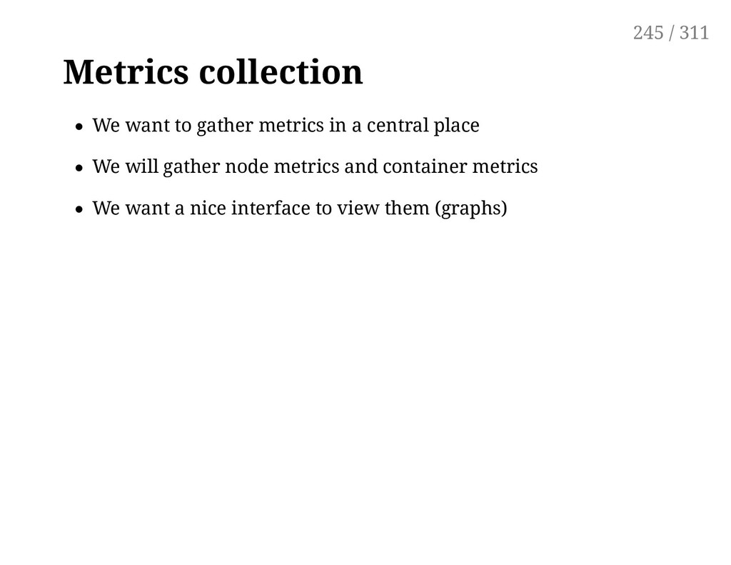 Metrics collection We want to gather metrics in...