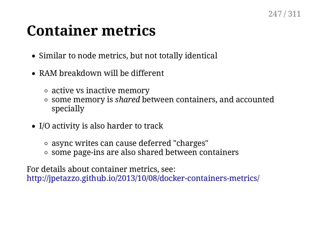 Container metrics Similar to node metrics, but ...
