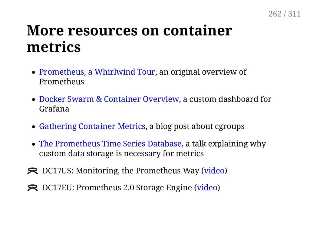 More resources on container metrics Prometheus,...