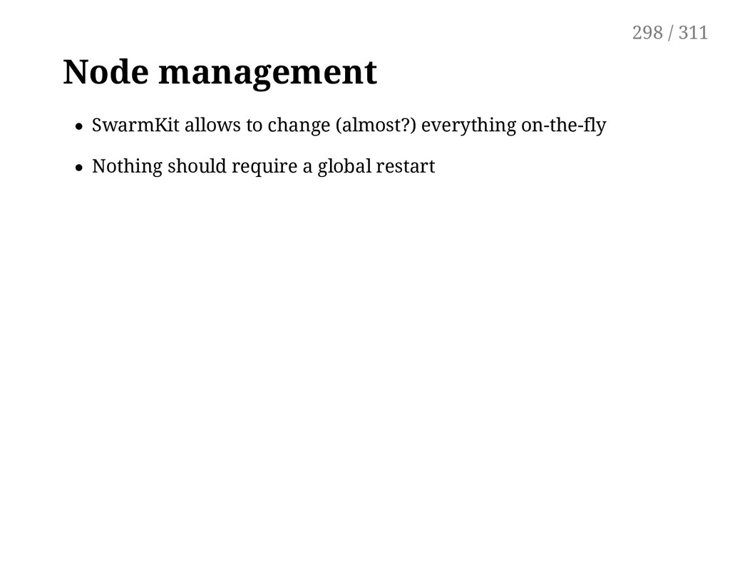 Node management SwarmKit allows to change (almo...