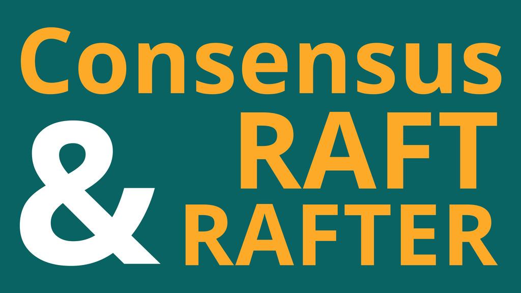 & Consensus RAFT RAFTER