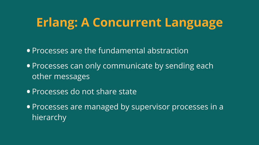 Erlang: A Concurrent Language •Processes are th...